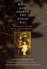 When God Looked the Other Way : An Odyssey of War, Exile, and Redemption - Wesley Adamczyk