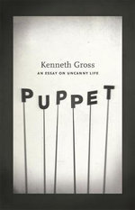 Puppet : An Essay on Uncanny Life - Kenneth Gross
