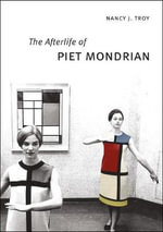 The Afterlife of Piet Mondrian - Nancy J. Troy