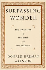 Surpassing Wonder : The Invention of the Bible and the Talmuds - Donald Harman Akenson