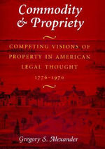 Commodity and Property : Competing Visions of Property in American Legal Thought - Gregory S. Alexander
