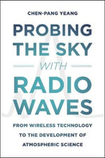 Probing the Sky with Radio Waves : From Wireless Technology to the Development of Atmospheric Science - Chen-Pang Yeang