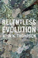 Relentless Evolution :  An Encyclopedia of History, Issues, and Society - John N. Thompson