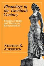 Phonology in the Twentieth Century : Theories of Rules and Theories of Representations - Stephen R. Anderson