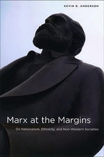 Marx at the Margins : On Nationalism, Ethnicity, and Non-Western Societies - Kevin B. Anderson