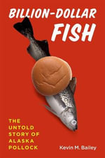 Billion-dollar Fish : The Untold Story of Alaska Pollock - Kevin M. Bailey