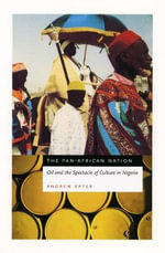 The Pan-African Nation : Oil and the Spectacle of Culture in Nigeria - Andrew Apter