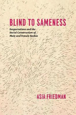 Blind to Sameness : Sexpectations and the Social Construction of Male and Female Bodies - Asia Friedman