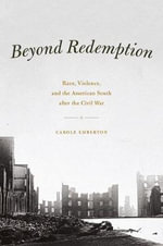 Beyond Redemption : Race, Violence, and the American South After the Civil War - Carole Emberton
