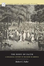 The Body of Faith : A Biological History of Religion in America - Robert C. Fuller