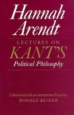 Lectures on Kant's Political Philosophy - Hannah Arendt