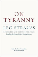 On Tyranny : Corrected and Expanded Edition, Including the Strauss-Kojeve Correspondence - Leo Strauss