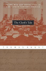 The Clerk's Tale : Young Men and Moral Life in Nineteenth Century America - Thomas Augst