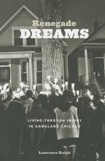 Renegade Dreams : Living Through Injury in Gangland Chicago - Laurence Ralph
