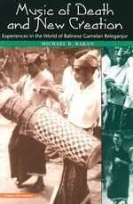 Music of Death and New Creation : Experiences in the World of Balinese Gamelan Beleganjur - Michael B. Bakan