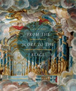 From the Score to the Stage : An Illustrated History of Continental Opera Production and Staging - Evan Baker