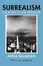 Surrealism : Road to the Absolute - Anna Balakian