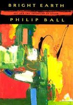 Bright Earth : Art and the Invention of Colour - Philip Ball