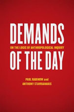 Demands of the Day : On the Logic of Anthropological Inquiry - Paul Rabinow