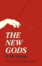 The New Gods : Translated from the French by Richard Howard - E M Cioran