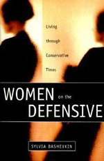 Women on the Defensive : Living Through Conservative Times - Sylvia B. Bashevkin