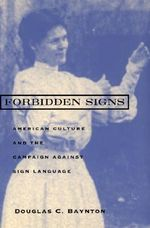 Forbidden Signs : American Culture and the Campaign Against Sign Language - Douglas C. Baynton