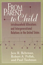 From Parent to Child : Intrahousehold Allocations and Intergenerational Relations in the United States - Jere R. Behrman