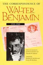 The Correspondence of Walter Benjamin, 1910-1940 - Walter Benjamin