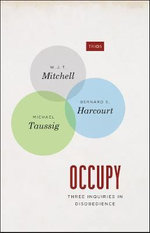 Occupy : Three Inquiries in Disobedience - W. J. T. Mitchell