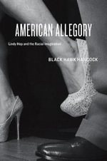 American Allegory : Lindy Hop and the Racial Imagination - Black Hawk Hancock