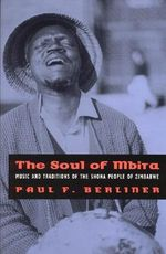 The Soul of Mbira : Music and Traditions of the Shona People of Zimbabwe - Paul F. Berliner