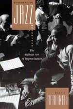 Thinking in Jazz : The Infinite Art of Improvisation - Paul F. Berliner