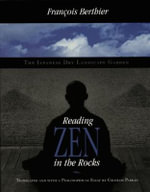 Reading Zen in the Rocks : The Japanese Dry Landscape Garden - Francois Berthier
