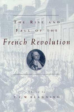 The Rise and Fall of the French Revolution - T.C.W. Blanning
