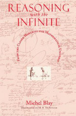 Reasoning with the Infinite : From the Closed World to the Mathematical Universe - Michel Blay