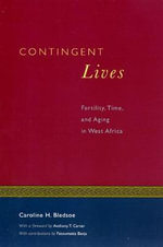 Contingent Lives : Fertility, Time and Aging in West Africa - Caroline H. Bledsoe