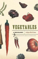 Vegetables : A Biography - Evelyne Bloch-Dano