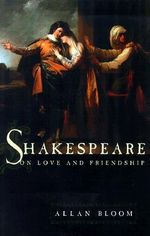 Shakespeare on Love and Friendship :  New Perspective on Economic Consequences Populati... - Allan David Bloom
