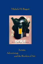 Artists, Advertising and the Borders of Art : Chicago Guides to Academic Life Ser. - Michael H. Bogart