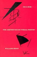 The Aesthetics of Visual Poetry, 1914-28 - Willard Bohn