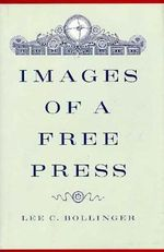Images of a Free Press - Lee C. Bollinger