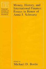Money, History and International Finance : Essays in Honour of Anna J.Schwartz