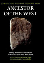 Ancestor of the West : Writing, Reasoning and Religion in Mesopotamia, Elam and Greece - Jean Bottero