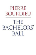 The Bachelors' Ball : The Crisis of Peasant Society in Bearn - Pierre Bourdieu
