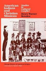 American Indians and Christian Missions : Studies in Cultural Conflict - Henry Warner Bowden
