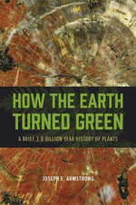 How the Earth Turned Green : A Brief 3.8-Billion-Year History of Plants - Joseph E. Armstrong