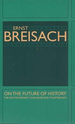 On the Future of History : The Postmodernist Challenge and Its Aftermath - Ernst Breisach