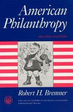 American Philanthropy : Chicago History of American Civilization Ser. - Robert H. Bremner