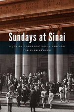 Sundays at Sinai : A Jewish Congregation in Chicago - Tobias Brinkmann