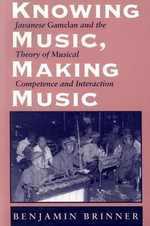 Knowing Music, Making Music : Javanese Gamelan and the Theory of Musical Competence and Interaction - Benjamin Brinner
